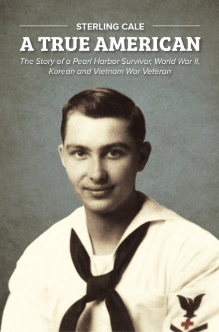 cover for A True American: The Story of a Pearl Harbor Survivor, World War II, Korean and Vietnam War Veteran